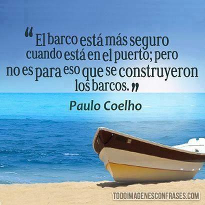 Frases De Paulo Coelho El Barco Esta Mas Seguro En El Puerto