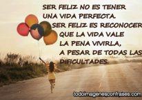 Imágenes con frases: Ser feliz no es tener una vida perfecta